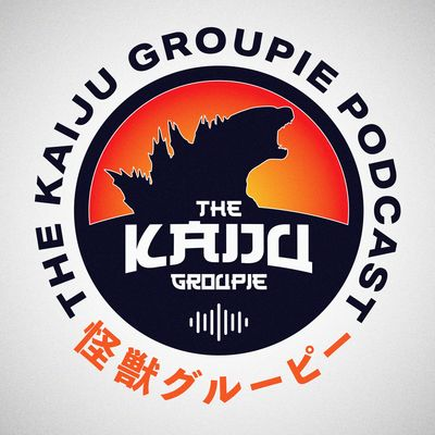 The Kaiju Groupie Podcast