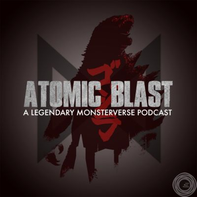 Atomic Blast: A Legendary MonsterVerse Podcast