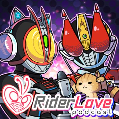 Rider Love - A Kamen Rider Podcast
