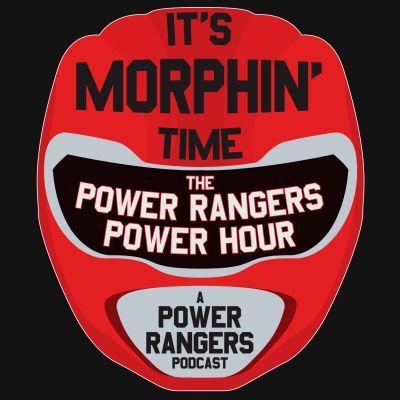 It's Morphin' Time: The Power Rangers Power Hour: A Power Rangers Podcast