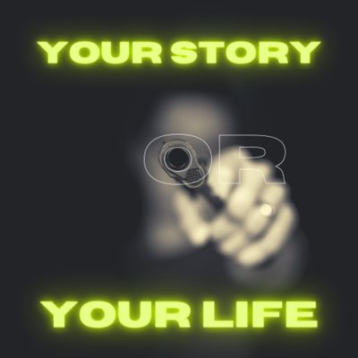 Your Story or Your Life