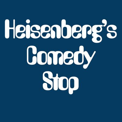 Heisenberg's Comedy Stop