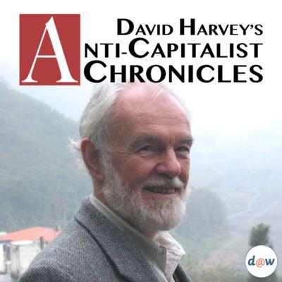 David Harvey's Anti-Capitalist Chronicles