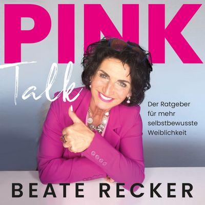Pink Talk - Der Ratgeber für mehr selbstbewusste Weiblichkeit