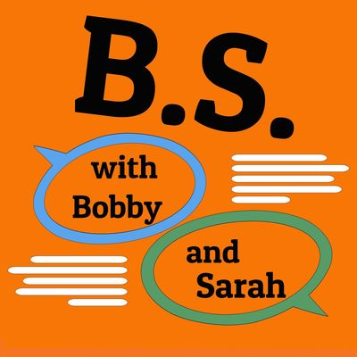 B.S. with Bobby and Sarah