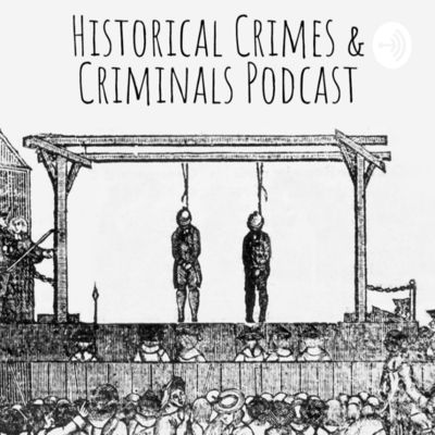 The historical crimes and criminals podcast