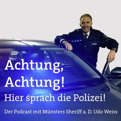 Achtung, Achtung! Hier sprach die Polizei - Der Podcast mit Münsters Sheriff a. D. Udo Weiss
