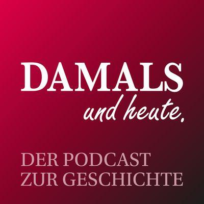 DAMALS und heute - Der Podcast zur Geschichte