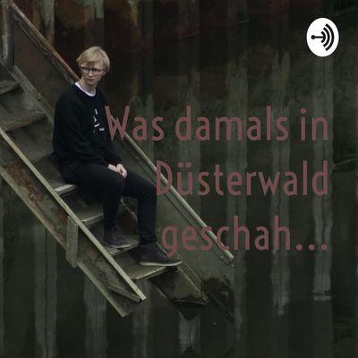 Was damals in Düsterwald geschah...