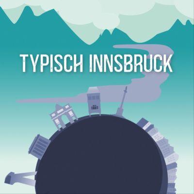 Der Innsbruck Podcast - Typisch Innsbruck, Innsbruck in 10 Minuten & Wie Wird Man..?