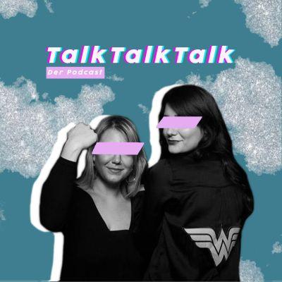 TalkTalkTalk - Der Podcast