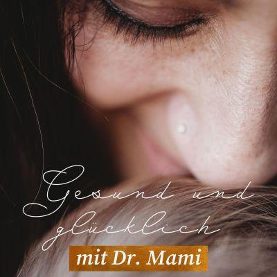 Gesund und glücklich mit Dr. Mami - Der Familienpodcast