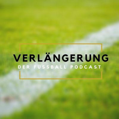 Verlängerung - Der Fussball-Podcast