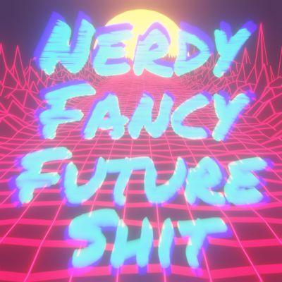 Nerdy Fancy Future ????