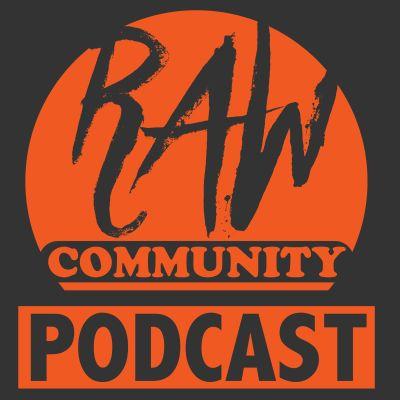 Raw Community Podcast