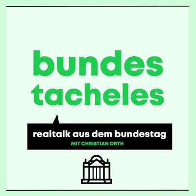 Bundestacheles - Realtalk aus dem Bundestag