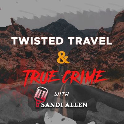 Twisted Travel and True Crime