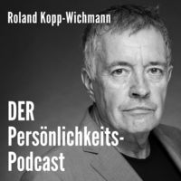 DER Persönlichkeits-Podcast von Roland Kopp-Wichmann | Business-Coaching | Life-Coaching | Persönlichkeitsseminare |