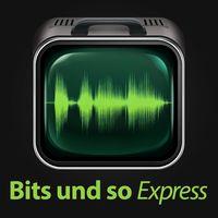 Bits und so Express (Audio)