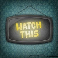 Watch this!