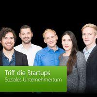 Soziales Unternehmertum: Triff die Startups