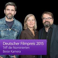 Deutscher Filmpreis 2015 – Triff die Nominierten: Beste Kamera