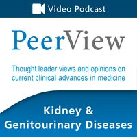 PeerView Kidney & Genitourinary Diseases CME/CNE/CPE Video Podcast