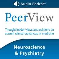 PeerView Neuroscience & Psychiatry CME/CNE/CPE Audio Podcast