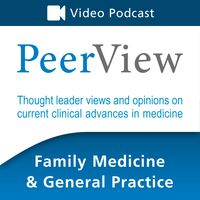 PeerView Family Medicine & General Practice CME/CNE/CPE Video Podcast