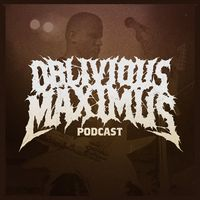 Oblivious Maximus - Podcast