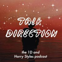 Talk Direction: The 1D (& Harry Styles) Podcast / SIGN OF THE TIMES / Ever Since New York / Sweet Creature / Kiwi / One Direction / Niall Horan / This Town / Harry Styles / Liam Payne / Zayn Malik / Louis Tomlinson / Just Hold On