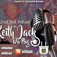 Stick Talk w/ Keith Jack Da Plug Podcast