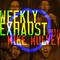 Weekly Exhaust with Mike Mulvey