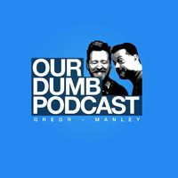 Our Dumb Podcast