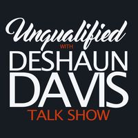 UNQUALIFIED with DeSHAUN DAVIS