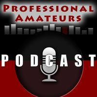 Professional Amateurs Podcast