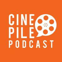 Cine Pile Podcast