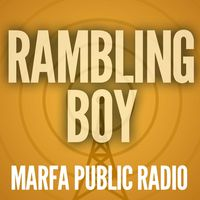 Rambling Boy from Marfa Public Radio
