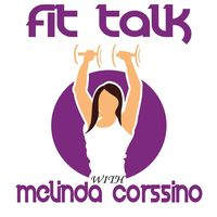 Fit Talk with Melinda Corssino