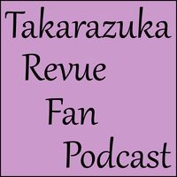 Takarazuka Revue Fan Podcast