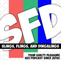 Slings, Flings, and Dingalings - SFD - Sex Talk Comedy Podcast