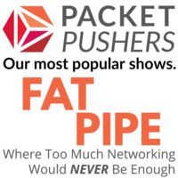Packet Pushers - Fat Pipe