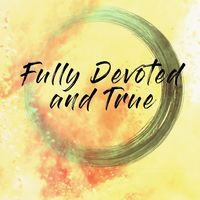 Fully Devoted and True