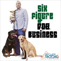 Six Figure Dog Business - Pets & Animals on Pet Life Radio (PetLifeRadio.com)