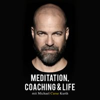 "Meditation, Coaching & Life / Der Podcast mit Michael ""Curse"" Kurth"