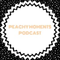 Peachy Moments Podcast