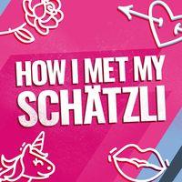 How I met my Schätzli HD