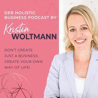 Der Holistic Business Podcast von Kristin Woltmann | Online Business | Spiritualität | Mindset | Selbstständigkeit | Soul Work