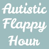 Autistic Flappy Hour Podcast