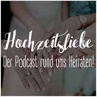 Hochzeitsliebe - Der Podcast rund ums Heiraten und eure Hochzeit